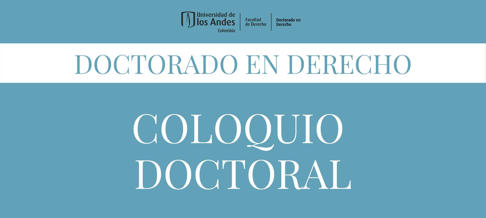 Coloquio del Doctorado en Derecho de la Universidad de los Andes