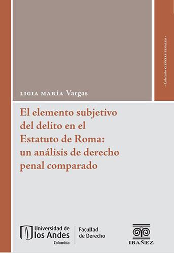 Carátula libro En elemento subjetivo del delito en el Estatuto de Roma: un análisis de derecho penal comparado