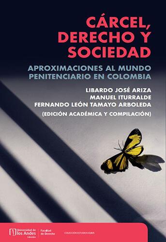 Cárcel, derecho y sociedad. Aproximaciones al mundo penitenciario en Colombia
