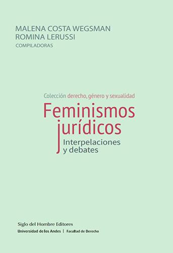 Feminismos jurídicos. Interpelaciones y debates