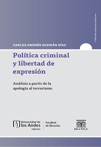 Política criminal y libertad de expresión. Análisis a partir de la apología al terrorismo