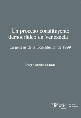 Libro Un proceso constituyente democrático en Venezuela. La génesis de la Constitución de 1999