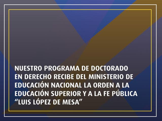 """El Doctorado en Derecho recibió laOrden a la Educación Superior y a la Fe Pública """"Luis López de Mesa"""""""