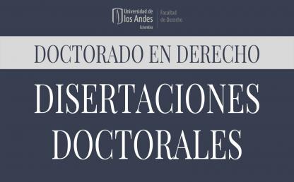 Disertación del Doctorado en Derecho de la Universidad de los Andes