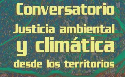 Conversatorio: Justicia ambiental y climática desde los territorios