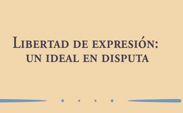 Libro Libertad de Expresión. Un ideal en Disputa | Facultad de Derecho | Uniandes